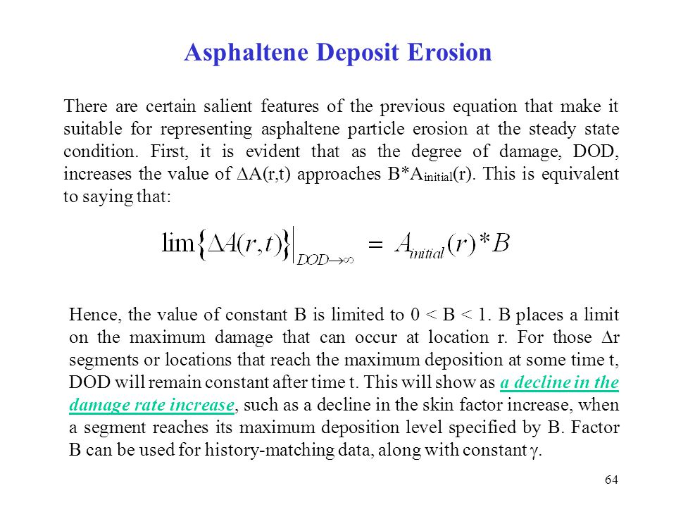 64 There are certain salient features of the previous equation that make it suitable for representing asphaltene particle erosion at the steady state