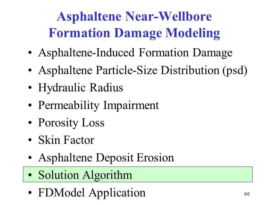 66 Asphaltene Near-Wellbore Formation Damage Modeling Asphaltene-Induced Formation Damage Asphaltene Particle-Size Distribution (psd) Hydraulic Radius