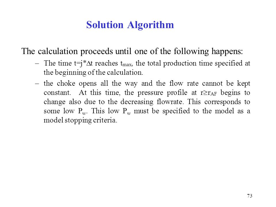 73 Solution Algorithm The calculation proceeds until one of the following happens: –The time t=j*  t reaches t max, the total production time specifi