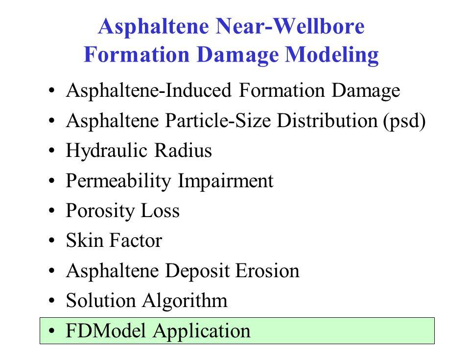74 Asphaltene Near-Wellbore Formation Damage Modeling Asphaltene-Induced Formation Damage Asphaltene Particle-Size Distribution (psd) Hydraulic Radius