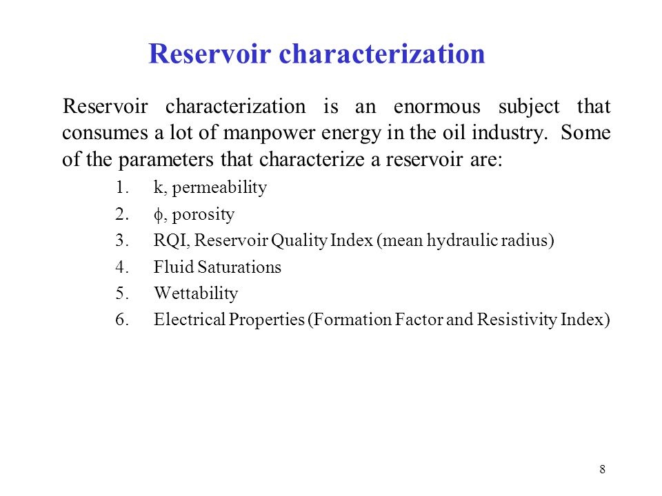 8 Reservoir characterization Reservoir characterization is an enormous subject that consumes a lot of manpower energy in the oil industry. Some of the