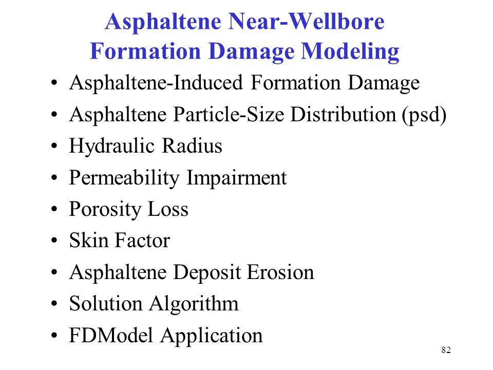82 Asphaltene Near-Wellbore Formation Damage Modeling Asphaltene-Induced Formation Damage Asphaltene Particle-Size Distribution (psd) Hydraulic Radius