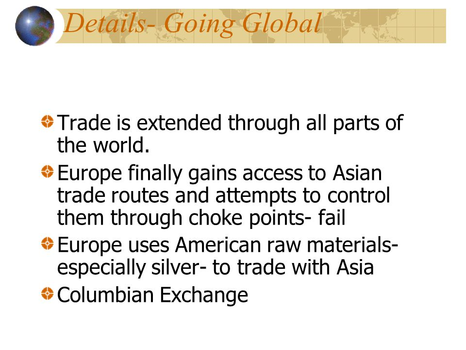 Details- Going Global Trade is extended through all parts of the world.