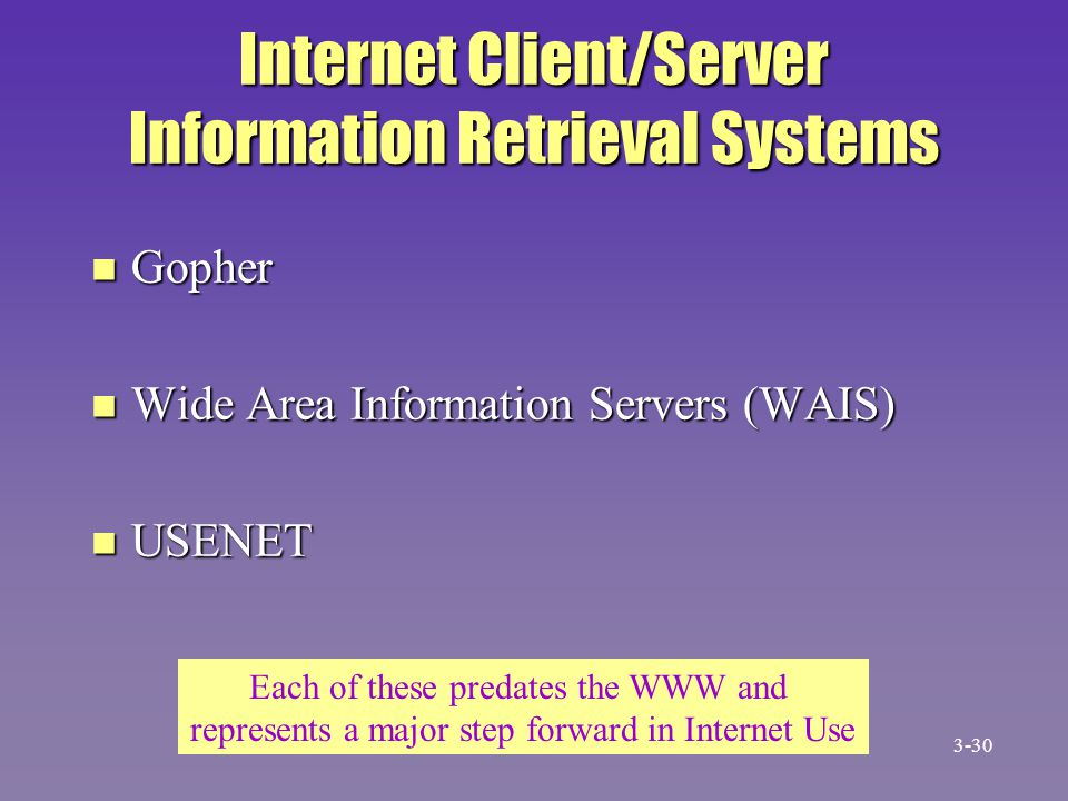 Internet Client/Server Information Retrieval Systems n Gopher n Wide Area Information Servers (WAIS) n USENET Each of these predates the WWW and repre