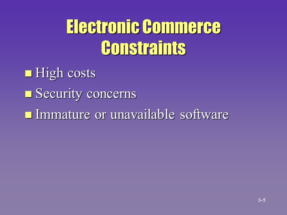 Electronic Commerce Constraints n High costs n Security concerns n Immature or unavailable software 3-5