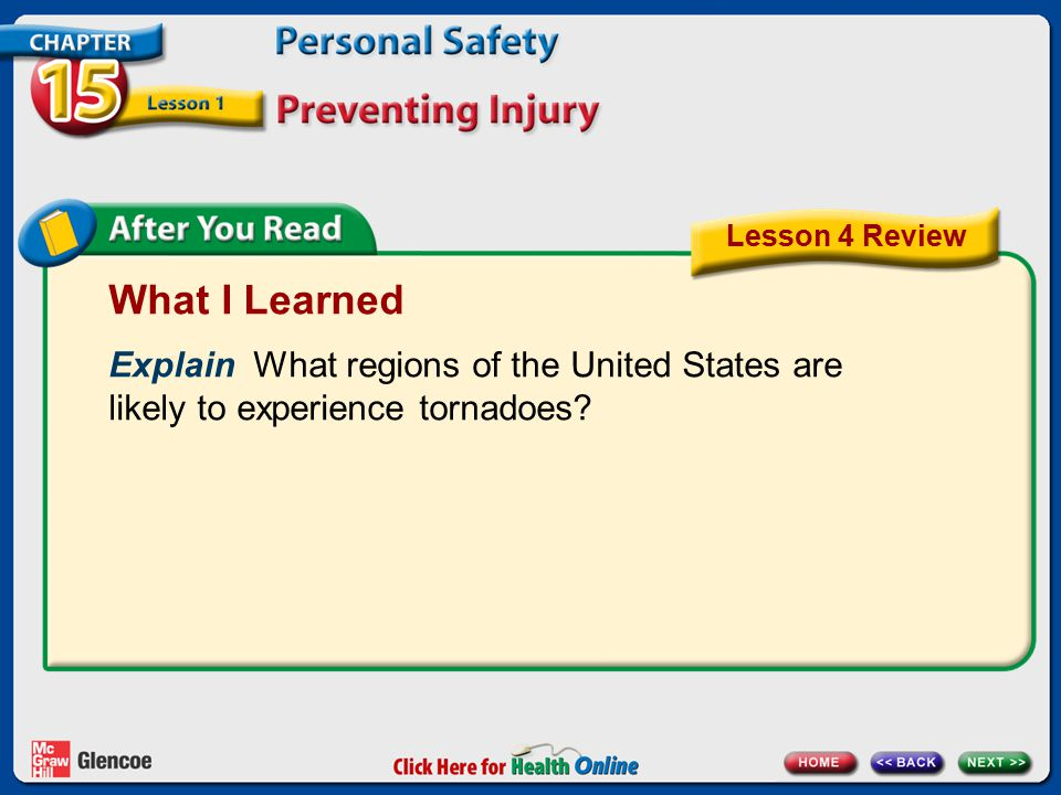 What I Learned Explain What regions of the United States are likely to experience tornadoes? Lesson 4 Review