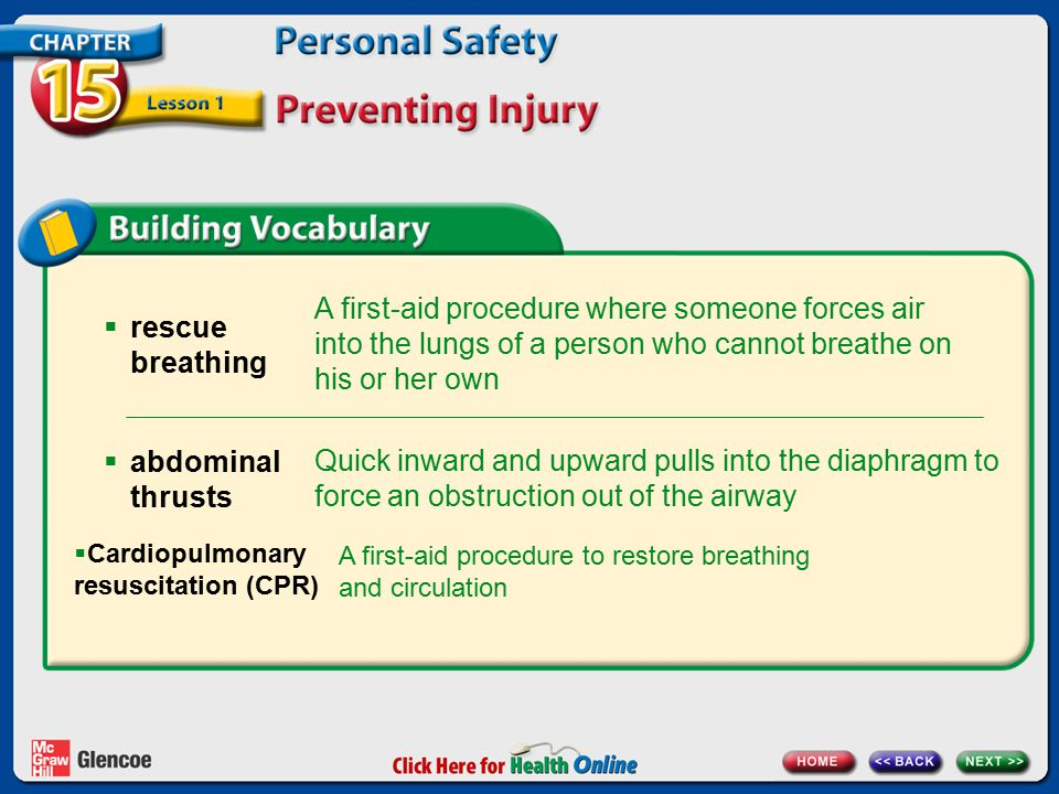  rescue breathing A first-aid procedure where someone forces air into the lungs of a person who cannot breathe on his or her own Quick inward and upw