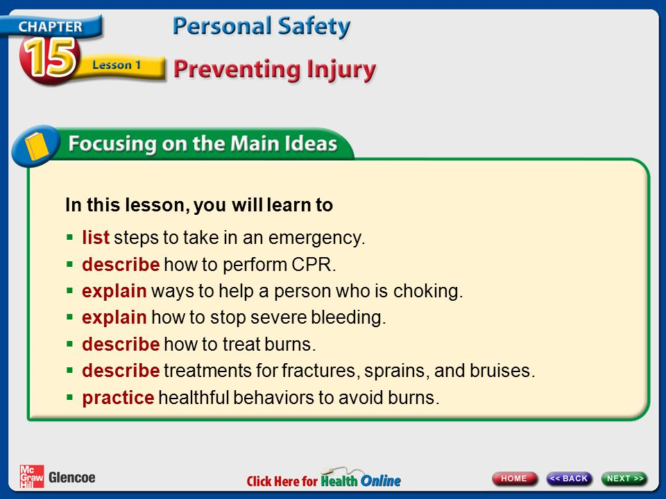 In this lesson, you will learn to  list steps to take in an emergency.  describe how to perform CPR.  explain ways to help a person who is choking.