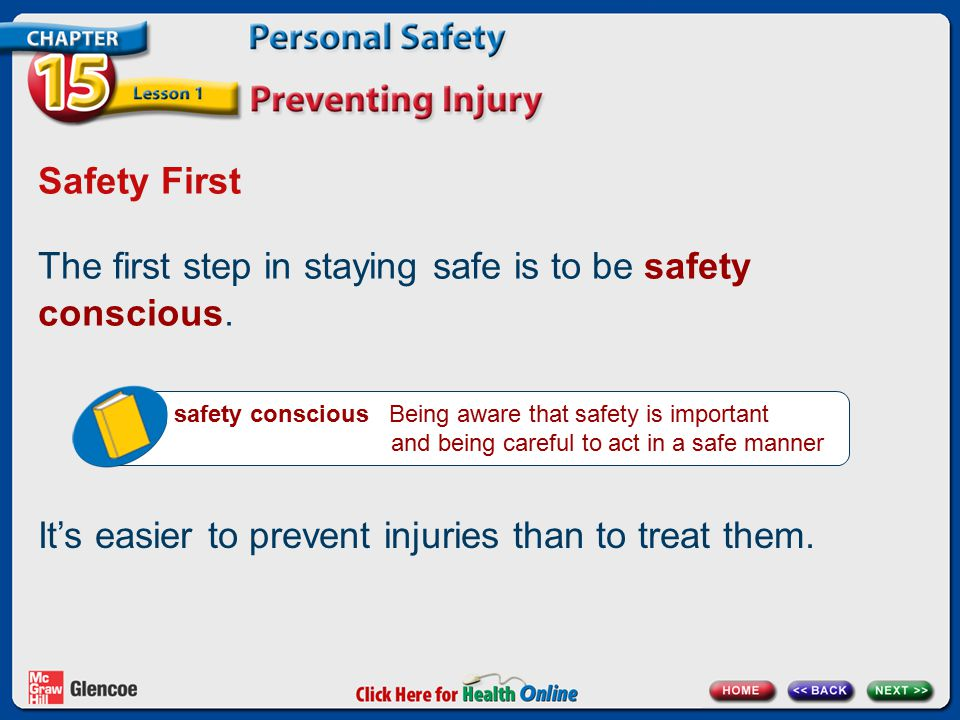 Safety First The first step in staying safe is to be safety conscious. safety conscious Being aware that safety is important and being careful to act