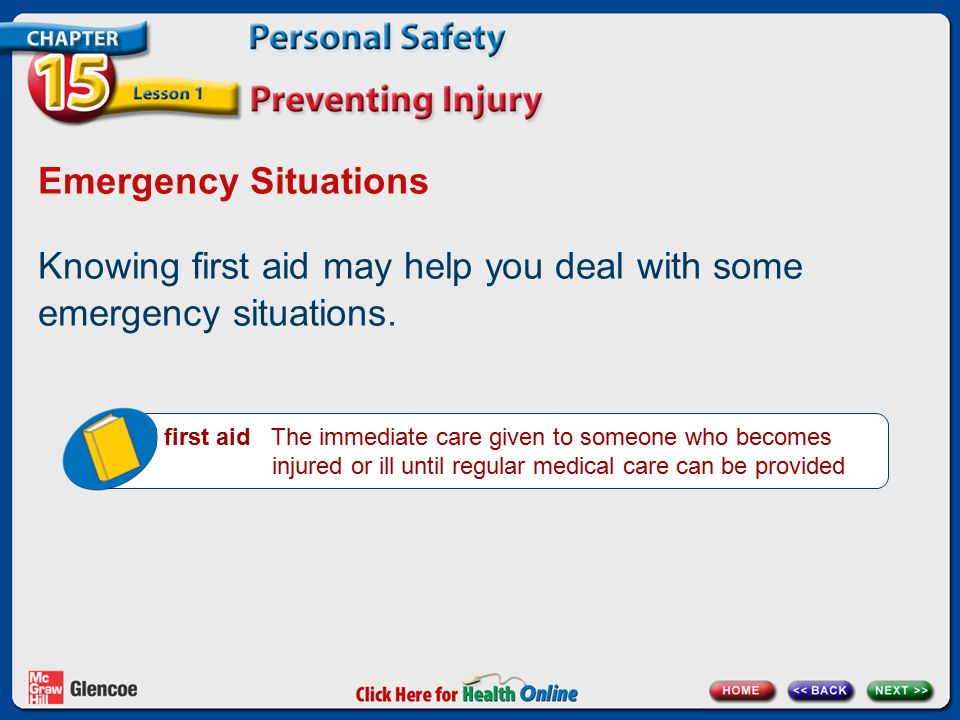 Emergency Situations Knowing first aid may help you deal with some emergency situations. first aid The immediate care given to someone who becomes inj