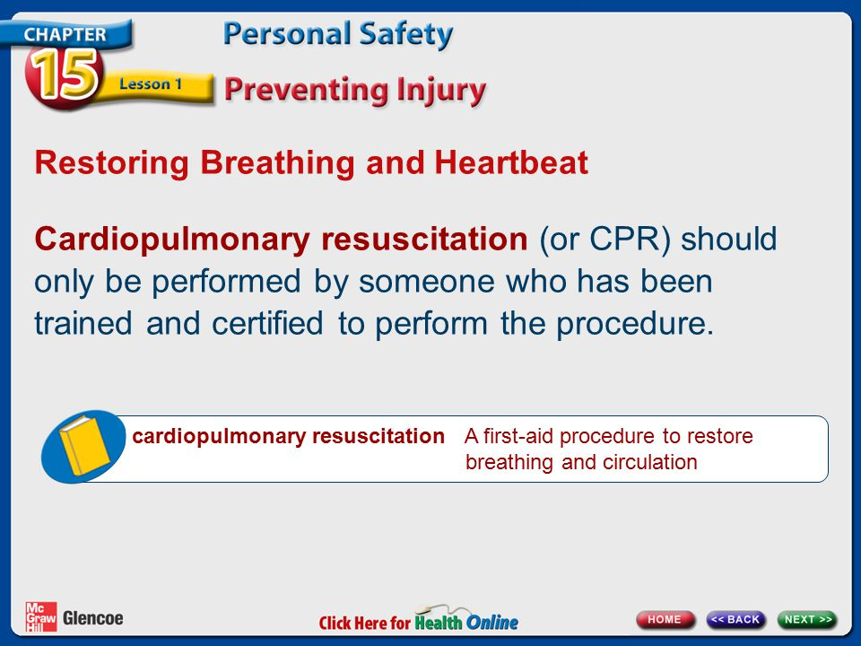 Restoring Breathing and Heartbeat Cardiopulmonary resuscitation (or CPR) should only be performed by someone who has been trained and certified to per