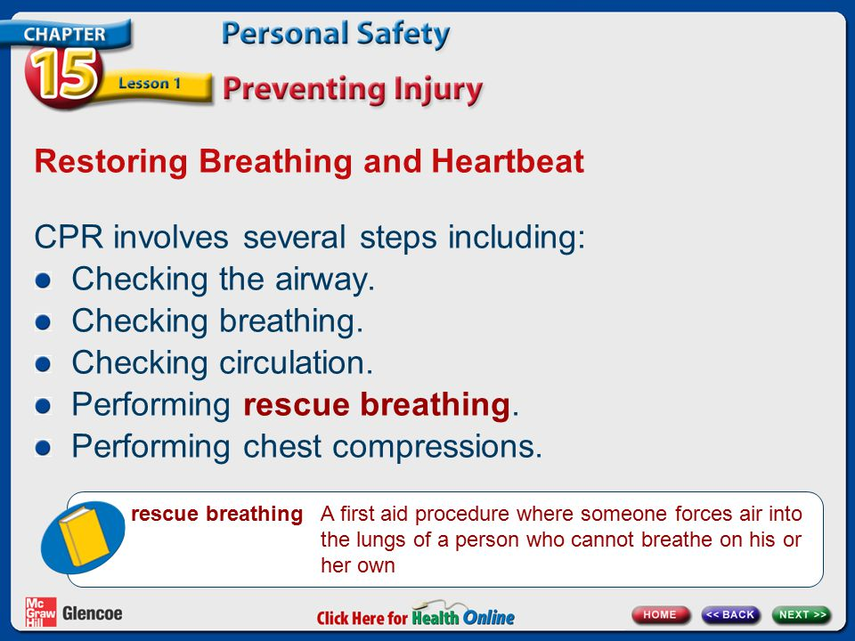 Restoring Breathing and Heartbeat CPR involves several steps including: Checking the airway. Checking breathing. Checking circulation. Performing resc