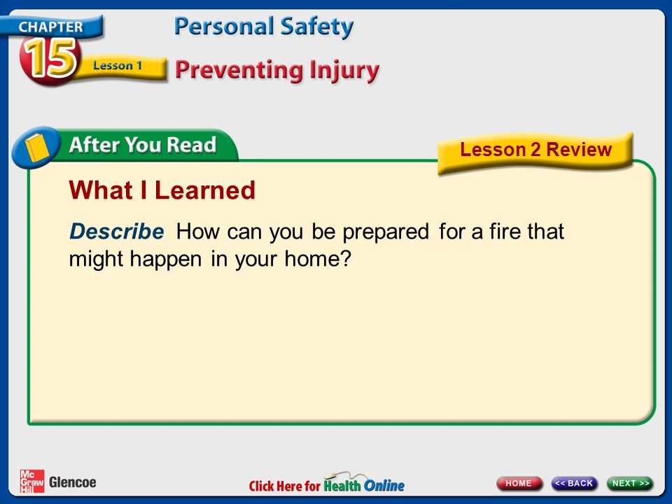 What I Learned Describe How can you be prepared for a fire that might happen in your home? Lesson 2 Review