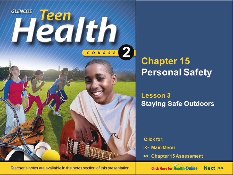 Chapter 15 Personal Safety Lesson 3 Staying Safe Outdoors >> Main Menu Next >> >> Chapter 15 Assessment Click for: Teacher's notes are available in th
