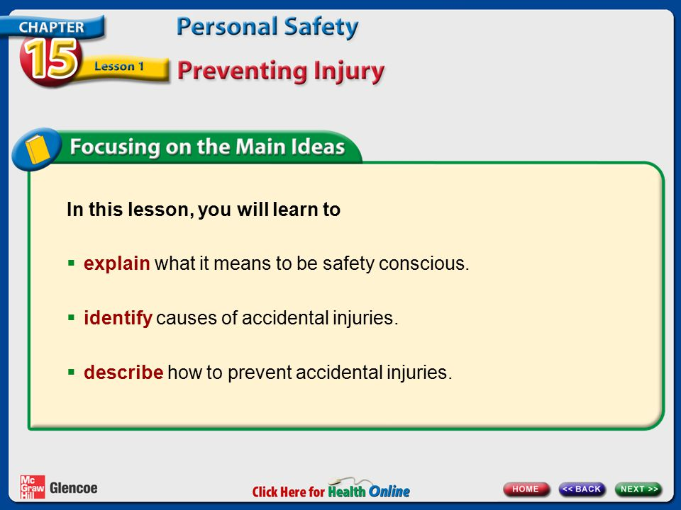 In this lesson, you will learn to  explain what it means to be safety conscious.  identify causes of accidental injuries.  describe how to prevent