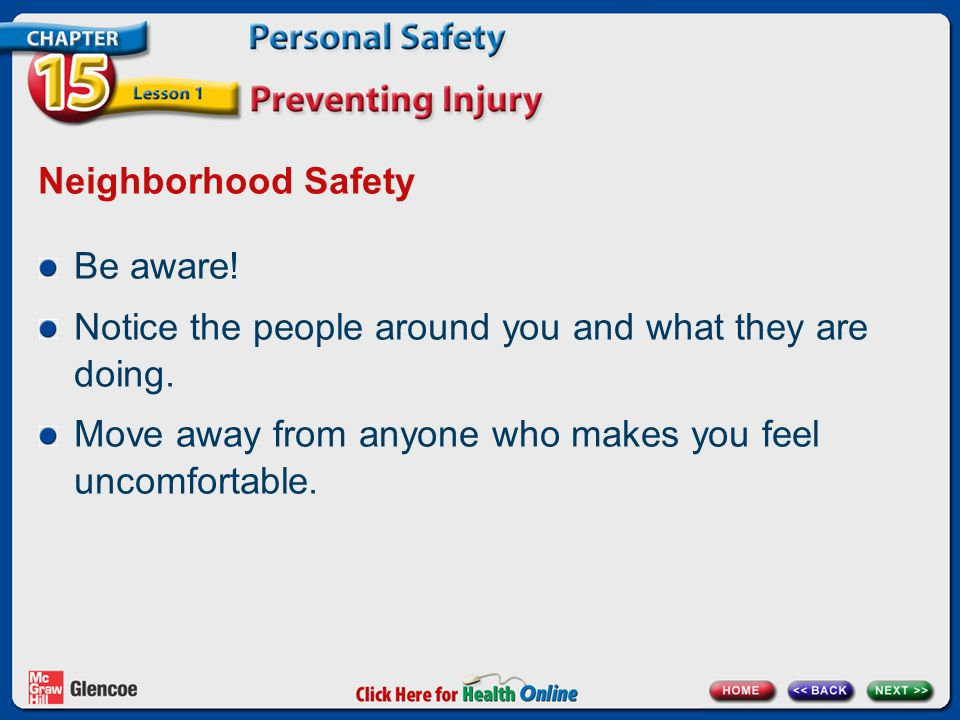 Neighborhood Safety Be aware! Notice the people around you and what they are doing. Move away from anyone who makes you feel uncomfortable.