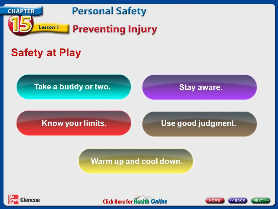Safety at Play Take a buddy or two. Stay aware. Know your limits.Use good judgment. Warm up and cool down.