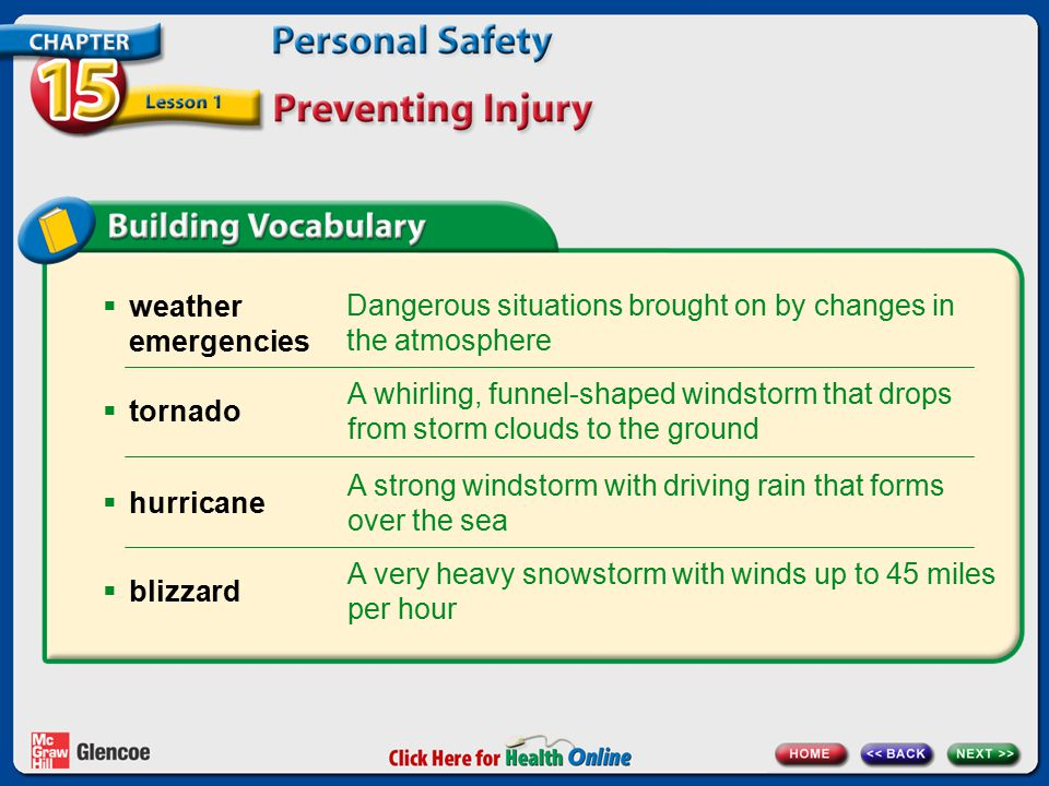  weather emergencies Dangerous situations brought on by changes in the atmosphere A whirling, funnel-shaped windstorm that drops from storm clouds to