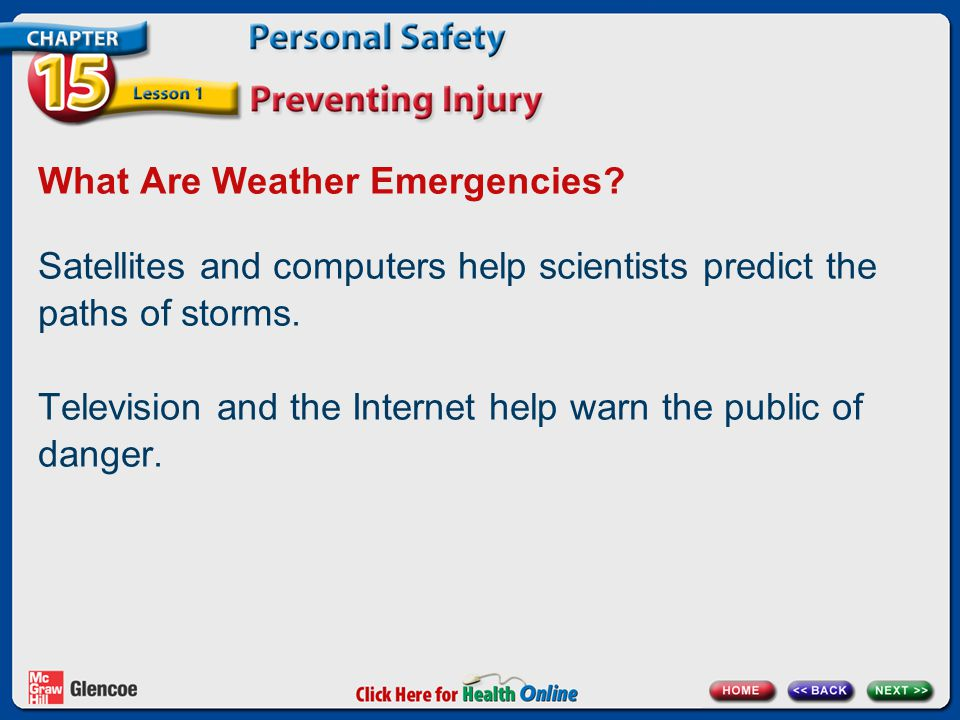 What Are Weather Emergencies? Satellites and computers help scientists predict the paths of storms. Television and the Internet help warn the public o