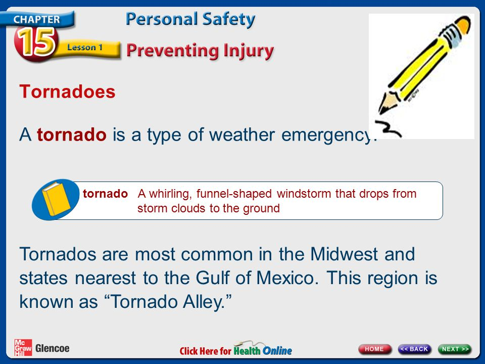 Tornadoes A tornado is a type of weather emergency. tornado A whirling, funnel-shaped windstorm that drops from storm clouds to the ground Tornados ar