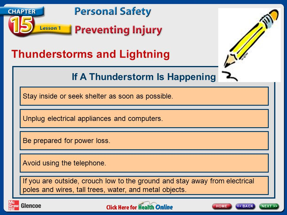 Thunderstorms and Lightning If A Thunderstorm Is Happening Stay inside or seek shelter as soon as possible. Unplug electrical appliances and computers