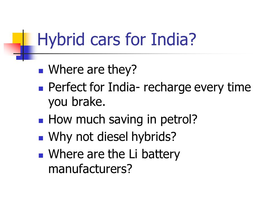 Hybrid cars for India. Where are they. Perfect for India- recharge every time you brake.