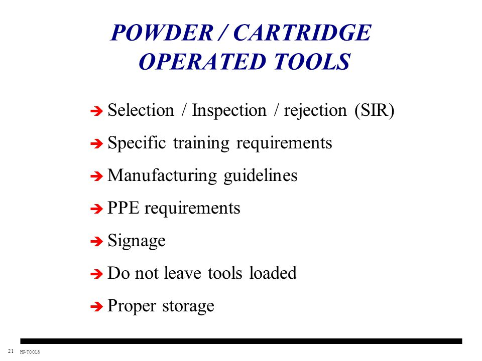21 HP-TOOLS POWDER / CARTRIDGE OPERATED TOOLS  Selection / Inspection / rejection (SIR)  Specific training requirements  Manufacturing guidelines 