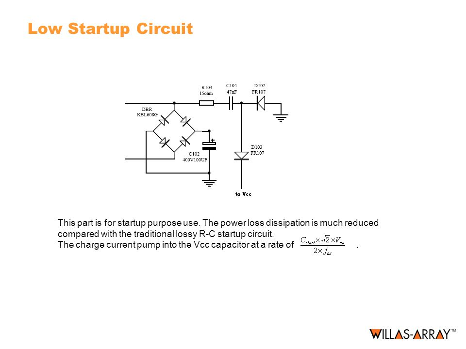 Low Startup Circuit This part is for startup purpose use. The power loss dissipation is much reduced compared with the traditional lossy R-C startup c