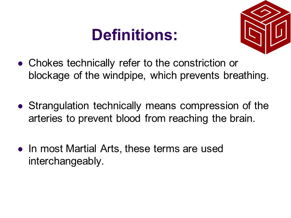 Definitions: Chokes technically refer to the constriction or blockage of the windpipe, which prevents breathing. Strangulation technically means compr