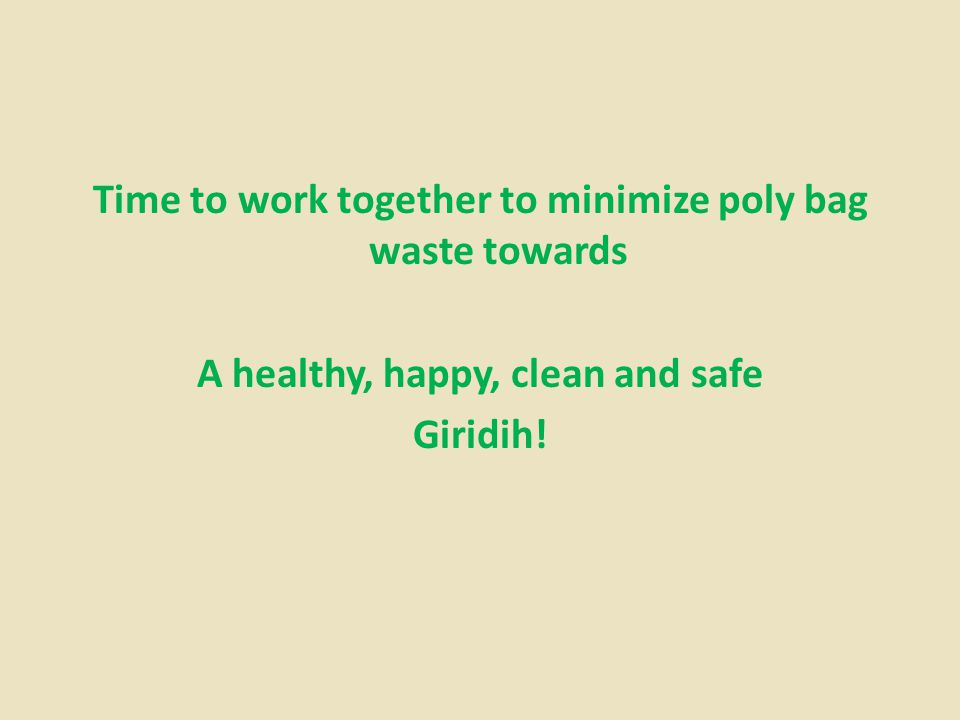 Time to work together to minimize poly bag waste towards A healthy, happy, clean and safe Giridih!
