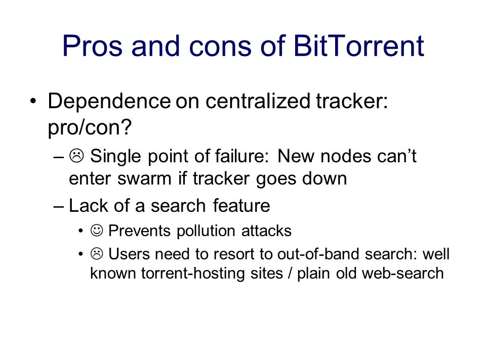 Pros and cons of BitTorrent Dependence on centralized tracker: pro/con.
