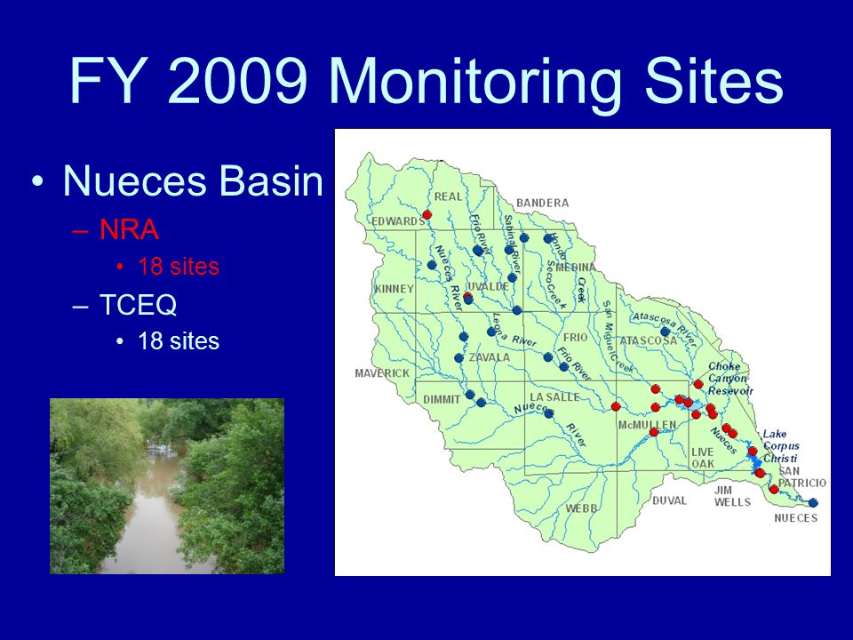 FY 2009 Monitoring Sites Nueces Basin –NRA 18 sites –TCEQ 18 sites