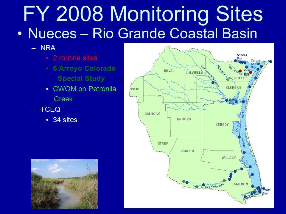FY 2008 Monitoring Sites Nueces – Rio Grande Coastal Basin –NRA 2 routine sites 6 Arroyo Colorado Special Study CWQM on Petronila Creek –TCEQ 34 sites