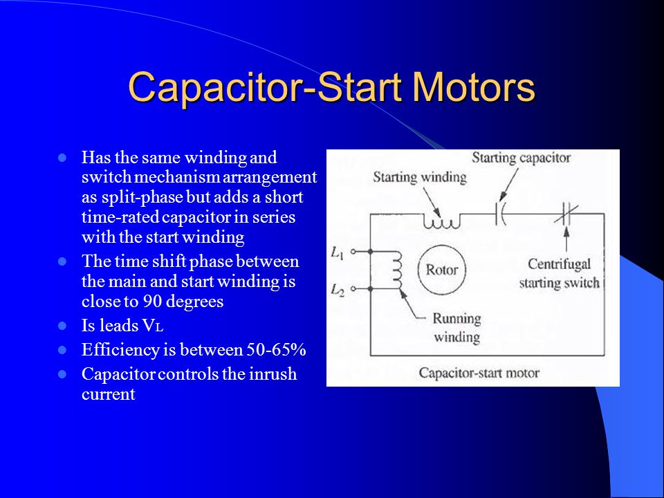 Capacitor-Start Motors Has the same winding and switch mechanism arrangement as split-phase but adds a short time-rated capacitor in series with the s