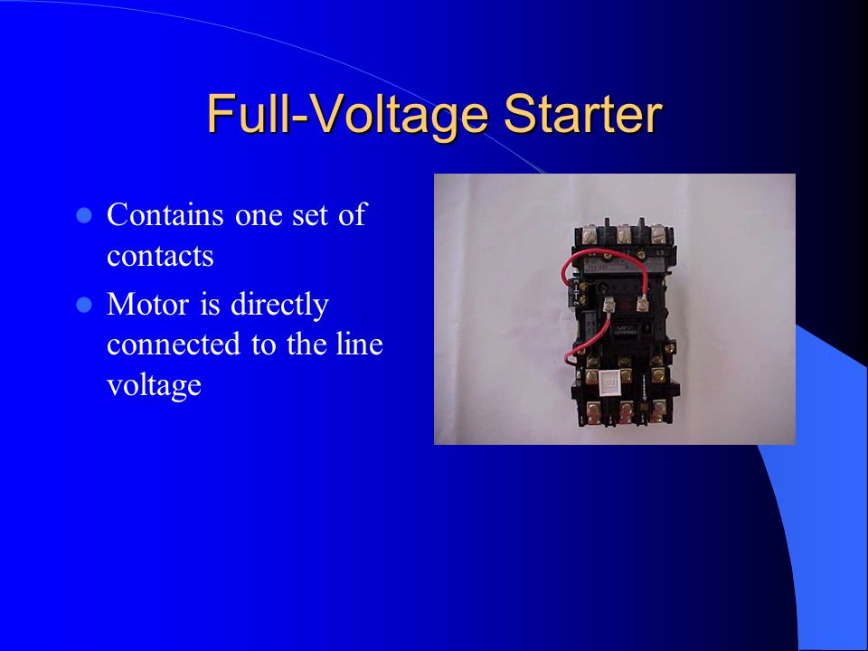 Full-Voltage Starter Contains one set of contacts Motor is directly connected to the line voltage