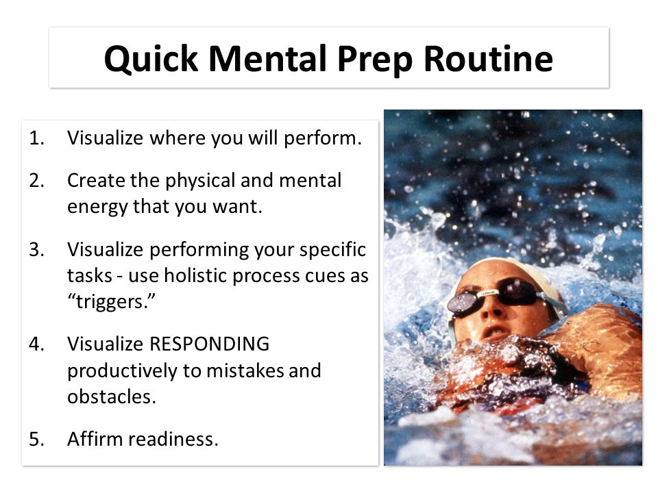 Quick Mental Prep Routine 1.Visualize where you will perform.