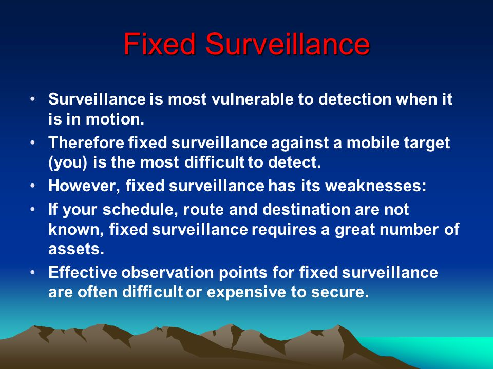 Fixed Surveillance Surveillance is most vulnerable to detection when it is in motion.