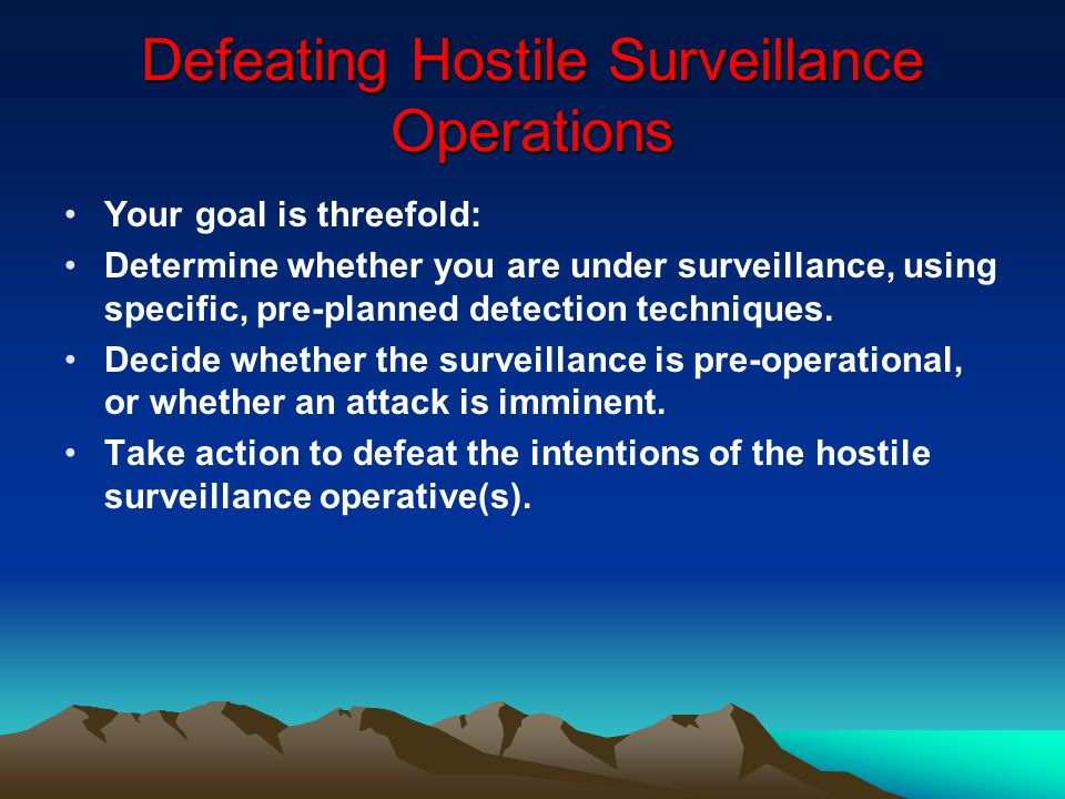 Defeating Hostile Surveillance Operations Your goal is threefold: Determine whether you are under surveillance, using specific, pre-planned detection techniques.