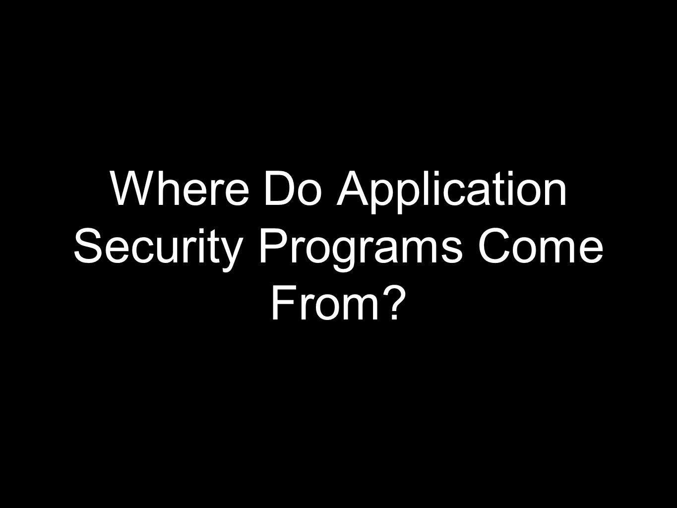 Where Do Application Security Programs Come From