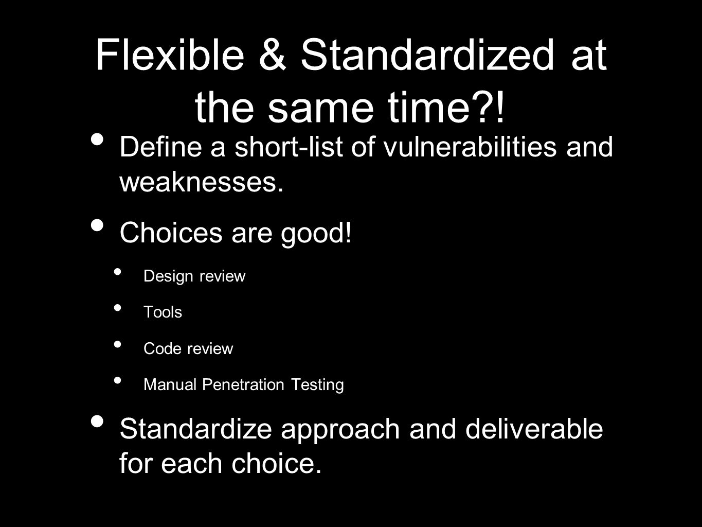 Flexible & Standardized at the same time?. Define a short-list of vulnerabilities and weaknesses.