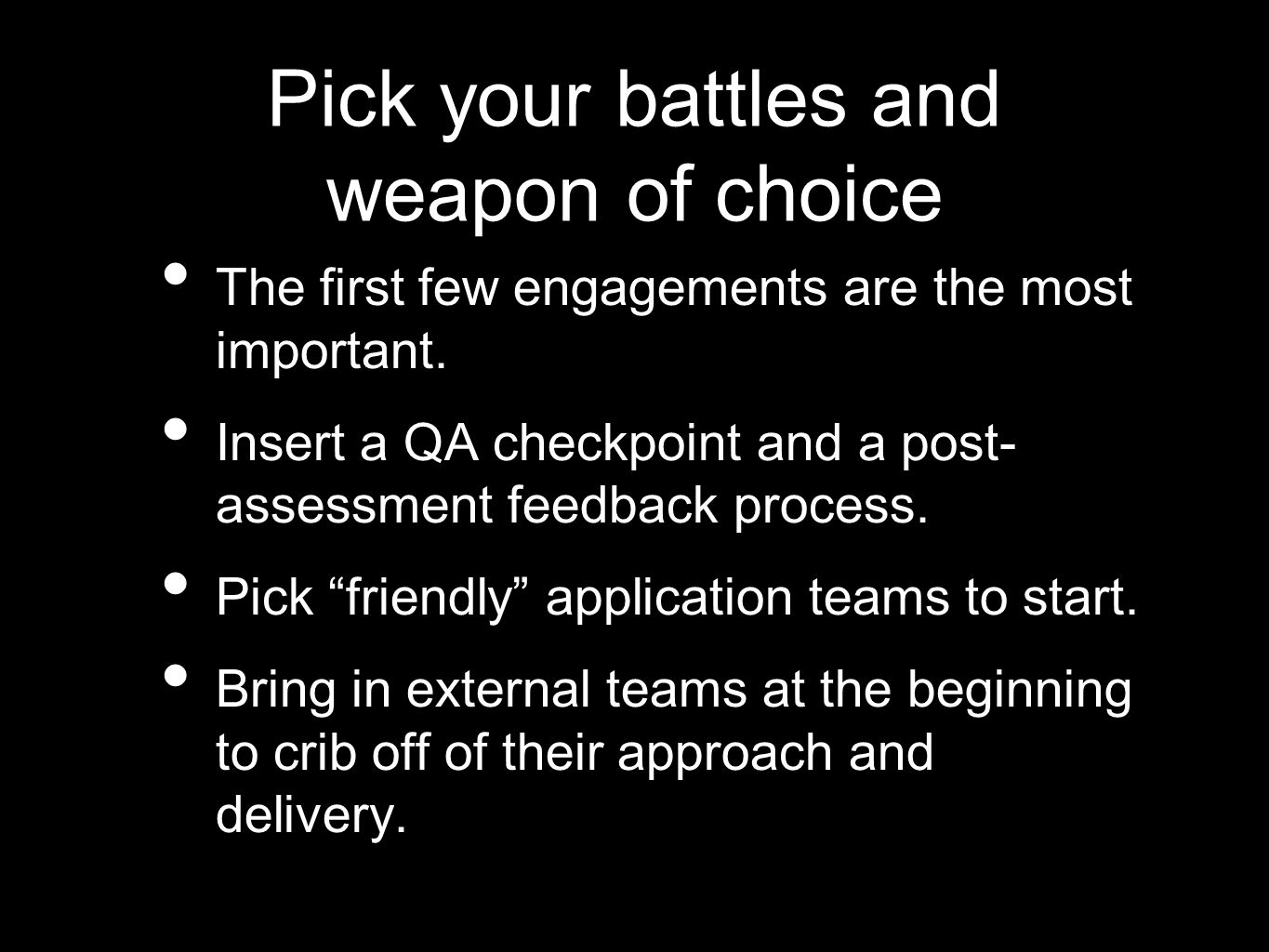 Pick your battles and weapon of choice The first few engagements are the most important.