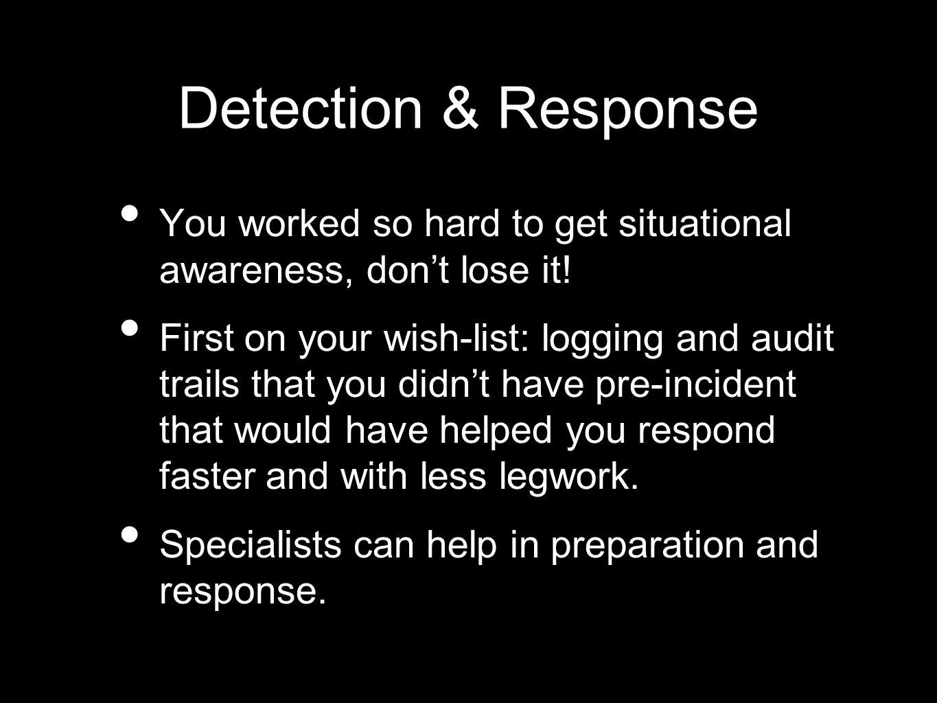 Detection & Response You worked so hard to get situational awareness, don't lose it.