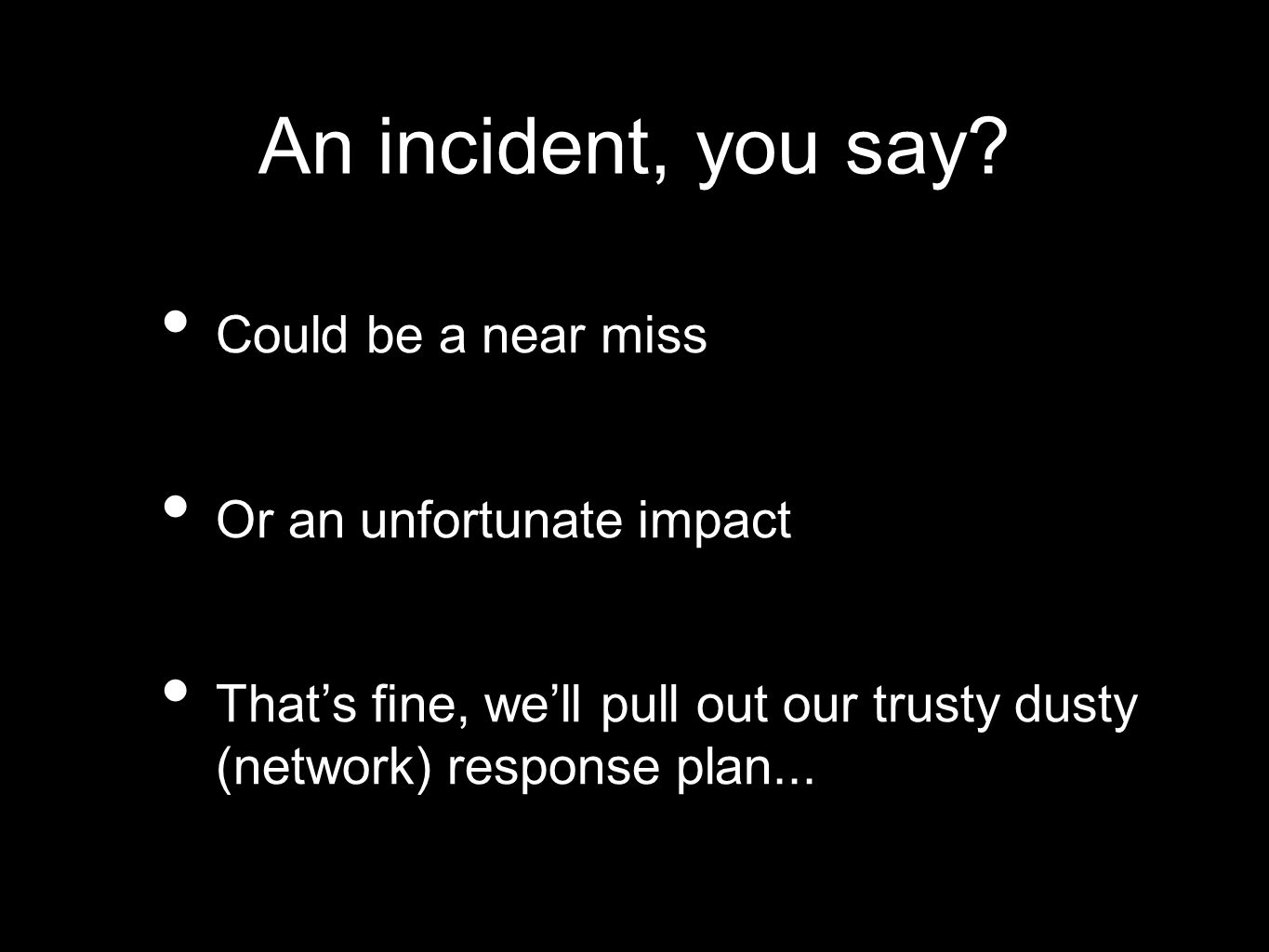 An incident, you say.