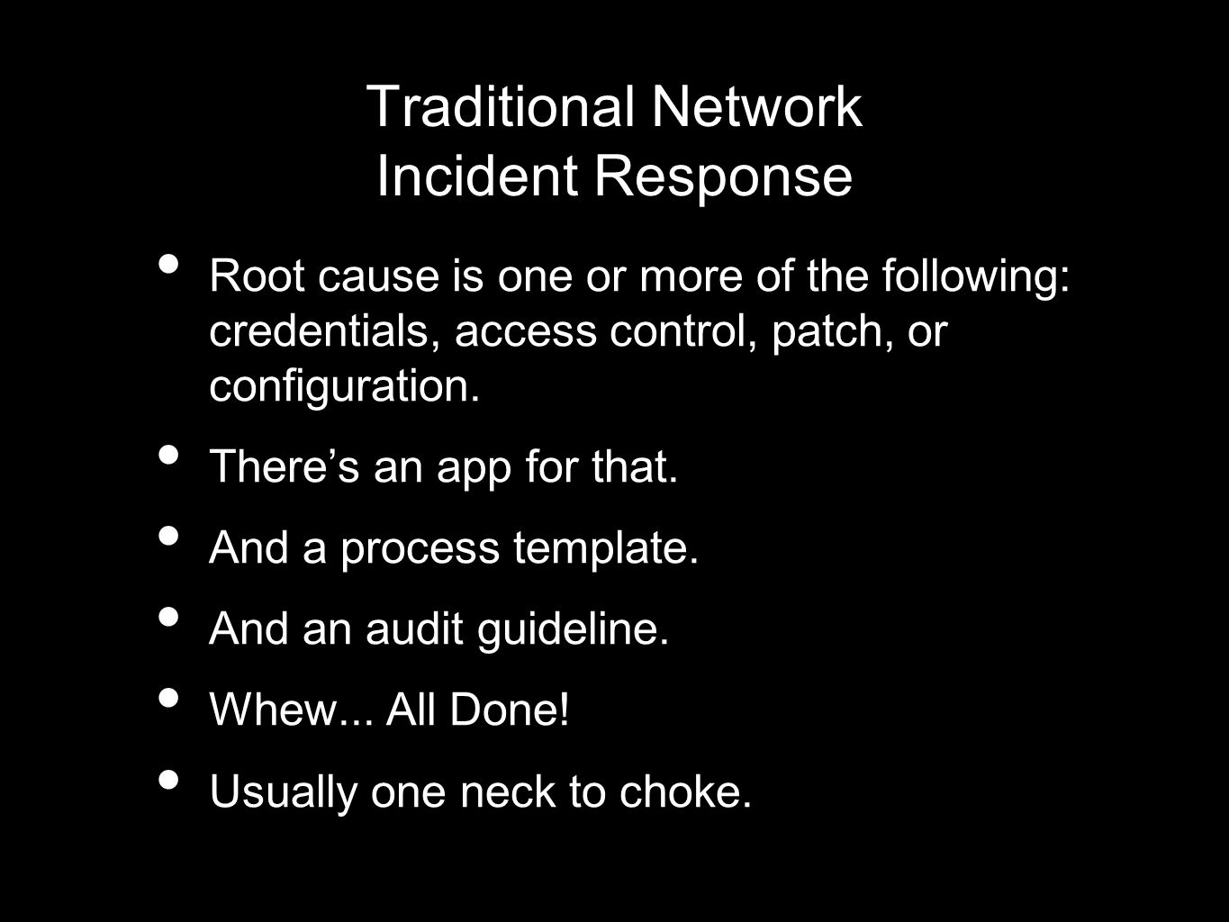 Traditional Network Incident Response Root cause is one or more of the following: credentials, access control, patch, or configuration.