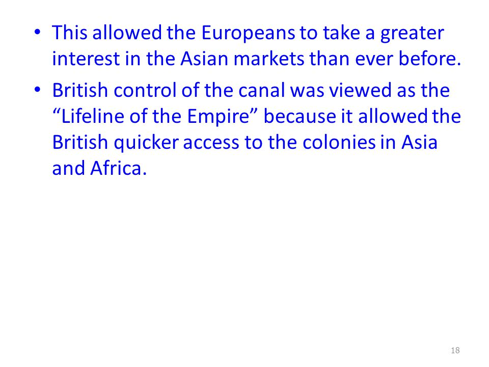 """This allowed the Europeans to take a greater interest in the Asian markets than ever before. British control of the canal was viewed as the """"Lifeline"""