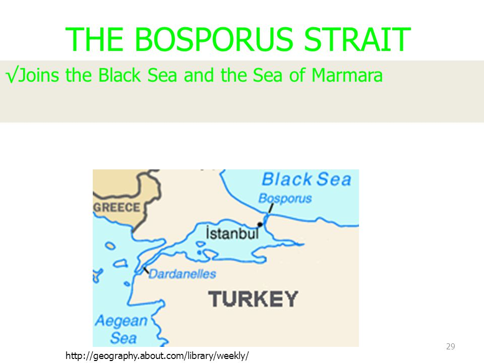 29 THE BOSPORUS STRAIT √Joins the Black Sea and the Sea of Marmara http://geography.about.com/library/weekly/