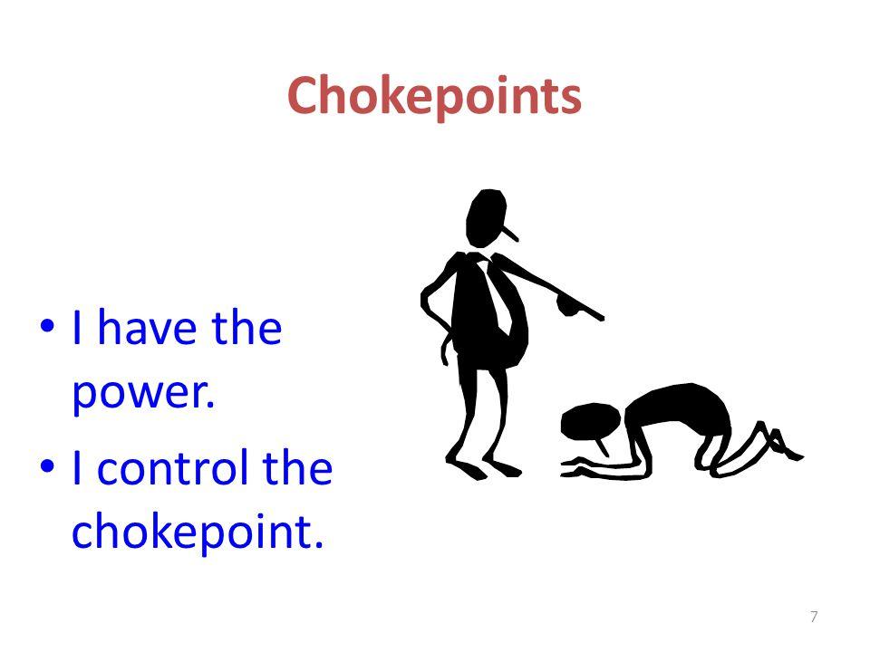 Chokepoints I have the power. I control the chokepoint. 7