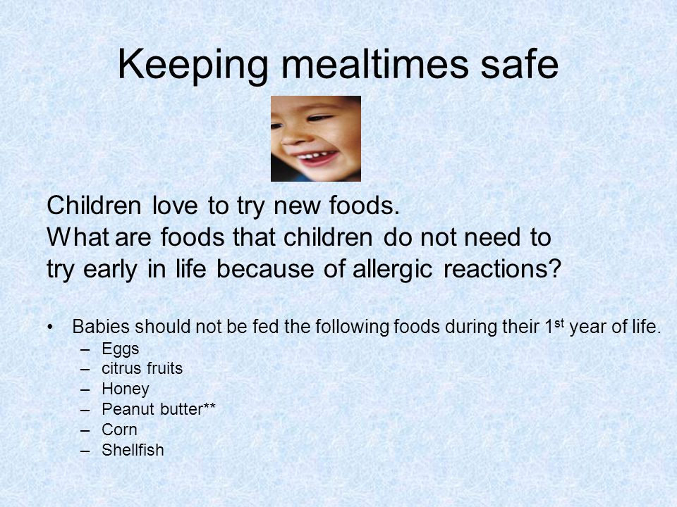 Keeping mealtimes safe Children love to try new foods.