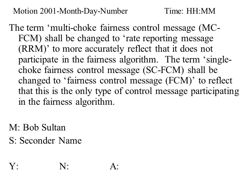 Motion 2001-Month-Day-NumberTime: HH:MM The term 'multi-choke fairness control message (MC- FCM) shall be changed to 'rate reporting message (RRM)' to more accurately reflect that it does not participate in the fairness algorithm.