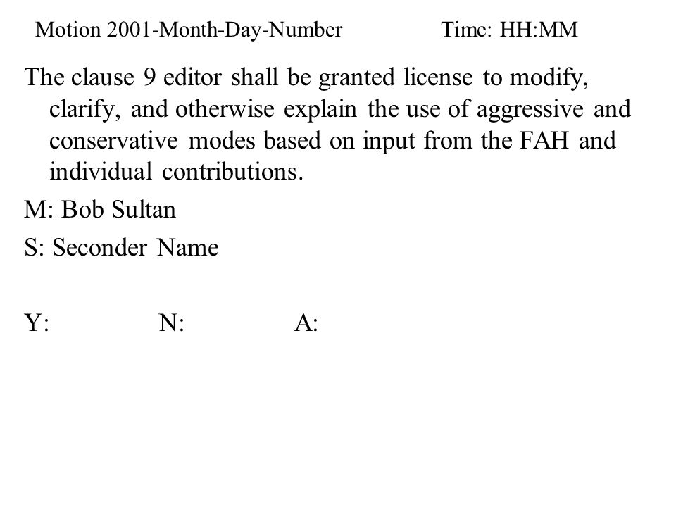 Motion 2001-Month-Day-NumberTime: HH:MM The clause 9 editor shall be granted license to modify, clarify, and otherwise explain the use of aggressive and conservative modes based on input from the FAH and individual contributions.